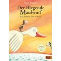 Der fliegende Maulwurf. Geschichten zum Vorlesen Originalausgabe