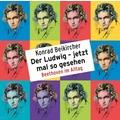 Der Ludwig - jetzt mal so gesehen - Beethoven im Alltag Gekürzte Lesung Hörbuch