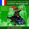 Französisch lernen mit dem kleinen Wassermann. CD N.-A. Hörspiel