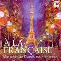 À la française - Die schönste Klassik aus Frankreich