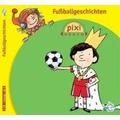 Pixi Hören. Fußballgeschichten Hörspiel